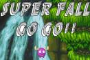 Super Fall Go Go